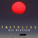 Faithless, All Blessed