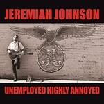 Jeremiah Johnson, Unemployed Highly Annoyed