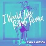 Zara Larsson, I Would Like (R3hab Remix)