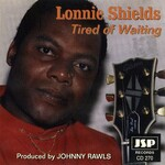 Lonnie Shields, Tired of Waiting