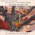 Michael Pipoquinha & Pedro Martins, Cumplicidade