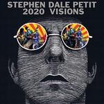 Stephen Dale Petit, 2020 Visions