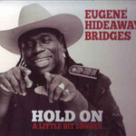 Eugene Hideaway Bridges, Hold On A Little Bit Longer