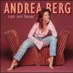 Andrea Berg, Nah am Feuer