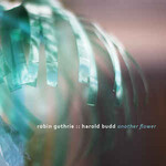 Robin Guthrie & Harold Budd, Another Flower
