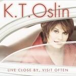 K.T. Oslin, Live Close By, Visit Often