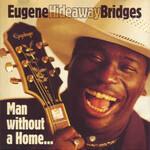 Eugene Hideaway Bridges, Man Without A Home