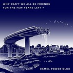 Camel Power Club, Why Can't We All Be Friends for the Few Years Left ?