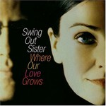 Swing Out Sister, Where Our Love Grows