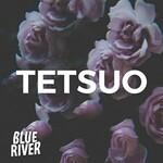 Blue River, Tetsuo