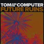 TOM and his Computer, Future Ruins