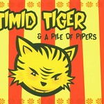 Timid Tiger, Timid Tiger & A Pile Of Pipers