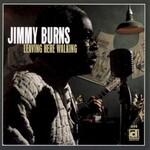 Jimmy Burns, Leaving Here Walking