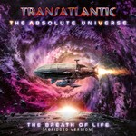 Transatlantic, The Absolute Universe: The Breath Of Life (Abridged Version)