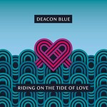 Deacon Blue, Riding on the Tide of Love