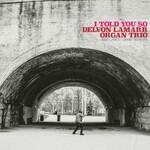 Delvon Lamarr Organ Trio, I Told You So mp3