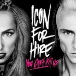 Icon For Hire, You Can't Kill Us mp3