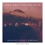 Madison Street Worship, Look What God Has Done (feat. Harley Rowell) [Revisited]