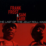 Frank Frost & Sam Carr, The Last of the Jelly Roll Kings