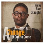 Ricky Alan Draughn, A Change Is Gonna Come (feat. Kim Waters)