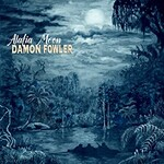 Damon Fowler, Alafia Moon