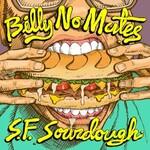 Billy No Mates, S.F. Sourdough
