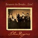 Stan Rogers, Between the Breaks... Live!