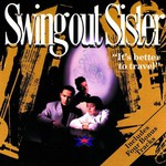 Swing Out Sister, It's Better to Travel