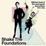 Various Artists, Shake The Foundations: Militant Funk & The Post-Punk Dancefloor 1978-1984