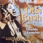 Otis Rush, Double Trouble