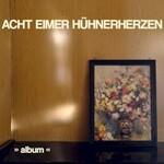 Acht Eimer Huhnerherzen, album