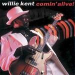 Willie Kent, Comin' Alive