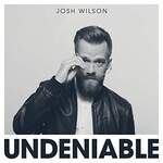 Josh Wilson, Undeniable
