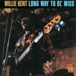 Willie Kent, Long Way To Ol' Miss