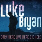 Luke Bryan, Born Here Live Here Die Here (Deluxe Edition)