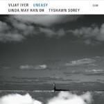 Vijay Iyer, Linda May Han Oh, Tyshawn Sorey, Uneasy