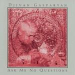 Djivan Gasparyan, Ask Me No Questions