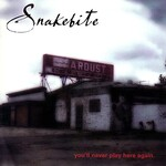 Snakebite, You'll Never Play Here Again