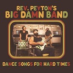 The Reverend Peyton's Big Damn Band, Dance Songs for Hard Times