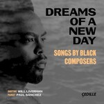 Will Liverman & Paul Sanchez, Dreams of a New Day: Songs by Black Composers