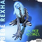 Bebe Rexha, Better Mistakes