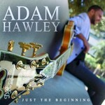 Adam Hawley, Just The Beginning