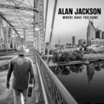 Alan Jackson, Where Have You Gone