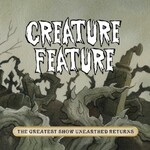 Creature Feature, The Greatest Show Unearthed Returns