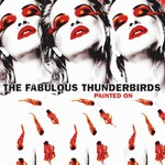 The Fabulous Thunderbirds, Painted On