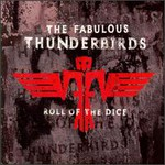 The Fabulous Thunderbirds, Roll of the Dice