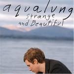 Aqualung, Strange and Beautiful