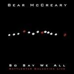 Bear McCreary, So Say We All (Battlestar Galactica Live)