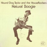 Hound Dog Taylor & The HouseRockers, Natural Boogie