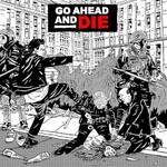 Go Ahead and Die, Go Ahead and Die